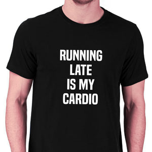 Running Late Is My Cardio T-shirt for Men - Let's Beach