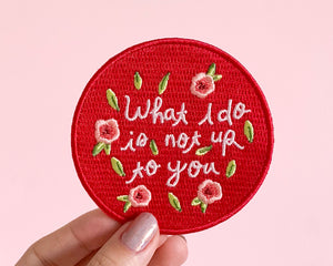 What I Do Is Not Up To You Embroidered Patch