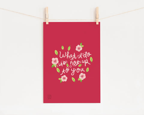 "Feminist Art Print- ""What I Do Is Not Up To You"" Inspirational Art Print Pink Floral Illustration Wall Art Motivational Quote"