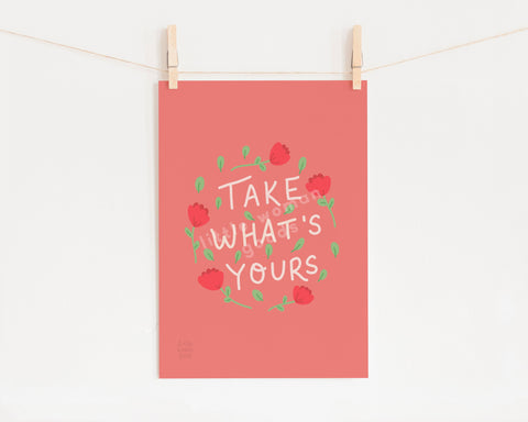 "Feminist Art Print- ""Take What's Yours"" Inspirational Art Print Pink Floral Illustration Wall Art Motivational Quote"
