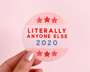 2020 Political Sticker- Literally Anyone Else 2020 Waterproof Vinyl Sticker Election Sticker Anti Trump Flair Feminist Gift