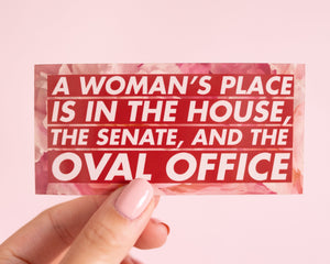 "Political Feminist Vinyl Sticker ""A woman's place is in the House, Senate, and Oval Office""-Inspirational Quote Text Election 2020"