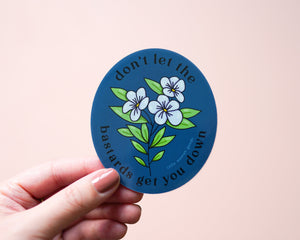 "Feminist Sticker Vinyl- ""Don't Let the Bastards Get You Down"" Waterproof Vinyl Sticker Motivational Inspirational Quote Floral"