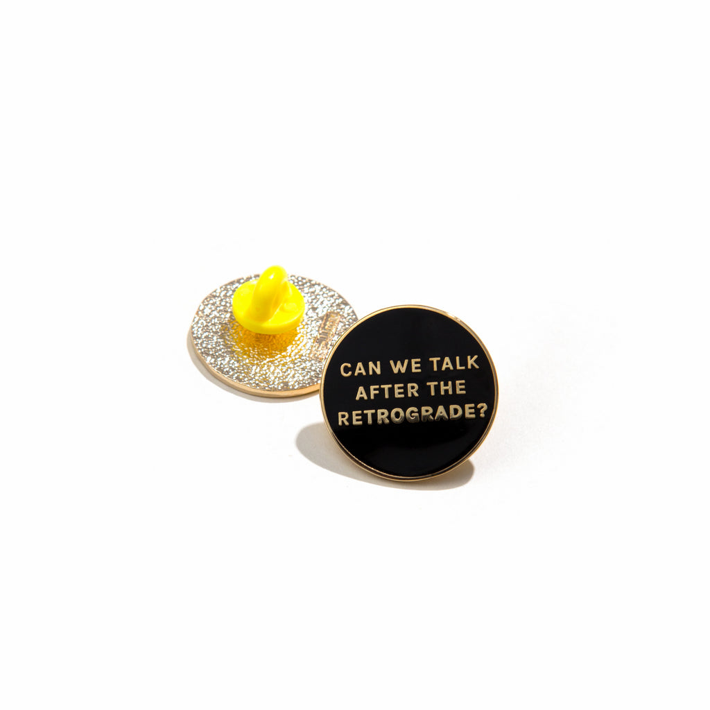 'CAN WE TALK AFTER THE RETROGRADE?' LAPEL PIN