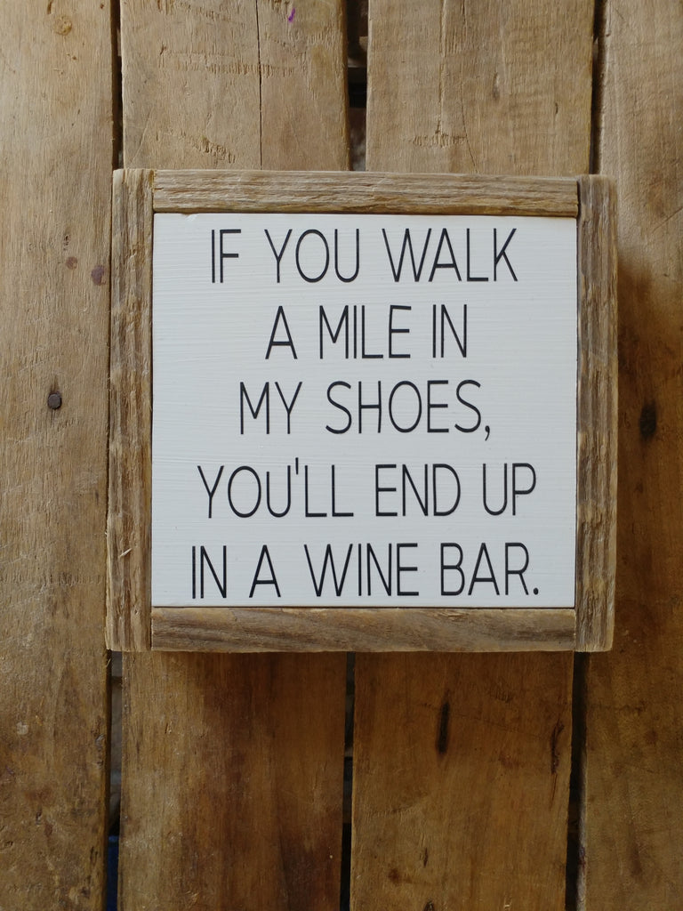 If you walk a mile in my shoes you'll end up at a wine bar.
