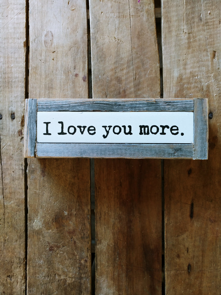 I love you more.