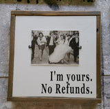 I'm yours.  No refunds.