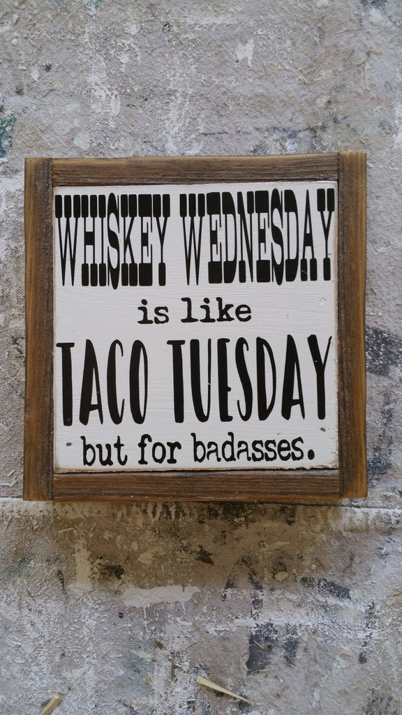 Whiskey Wednesday is like taco Tuesday for badasses