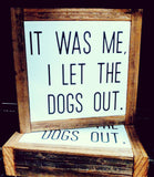 It was me, I let the dogs out.