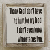 I don't even know where tacos live.