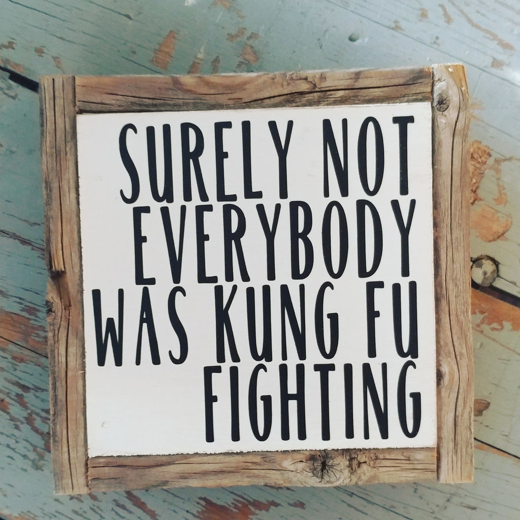 Surely not everybody was Kung Fu fighting.