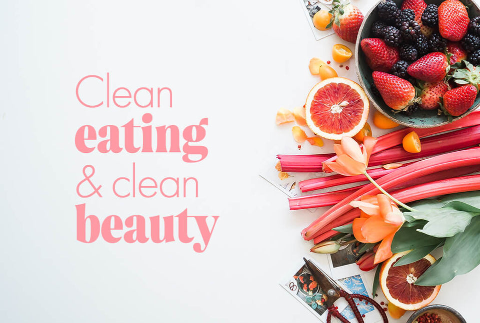 Clean eating + clean beauty = the perfect combination