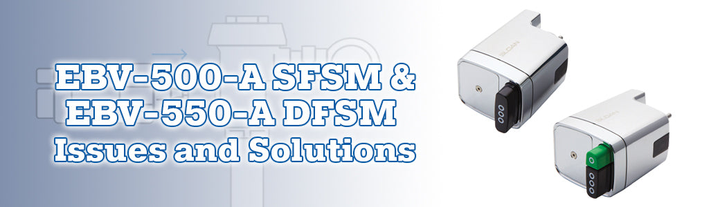 EBV-500-A SFSM and EBV-550-A DFSM  Issues and Solutions