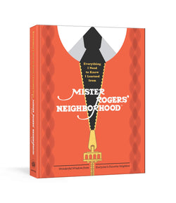 Everything I Need to Know I Learned from Mister Rogers' Neighborhood: Wonderful Wisdom from Everyone's Favorite Neighbor - Mudpie San Francisco