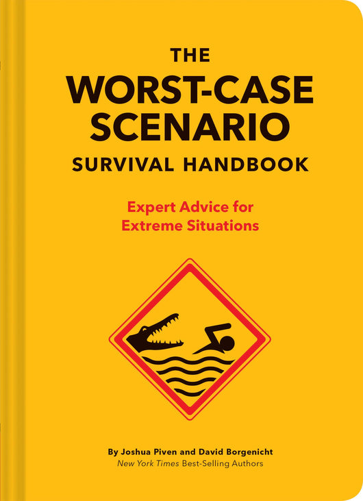 The Worst-Case Scenario Survival Handbook: Expert Advice for Extreme Situations