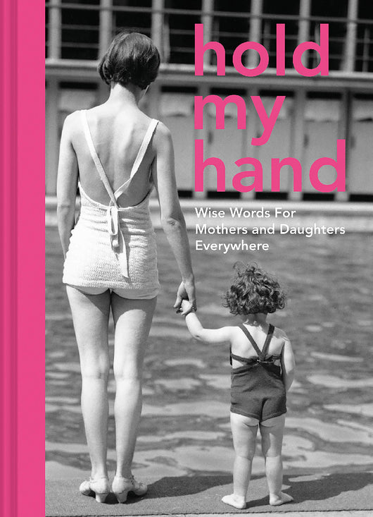 Hold My Hand: Wise Words for Mothers and Daughters Everywhere - Mudpie San Francisco