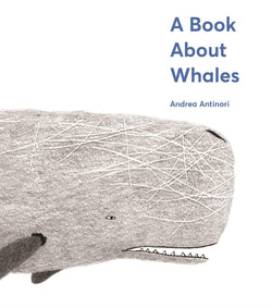 A Book About Whales by Andrea Antinori - Mudpie San Francisco