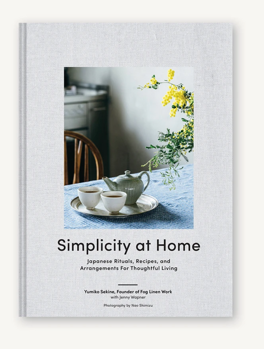 Simplicity at Home Japanese Rituals, Recipes, and Arrangements for Thoughtful Living