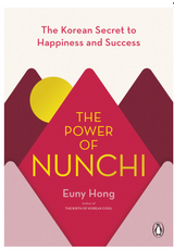 The Power of Nunchi THE KOREAN SECRET TO HAPPINESS AND SUCCESS