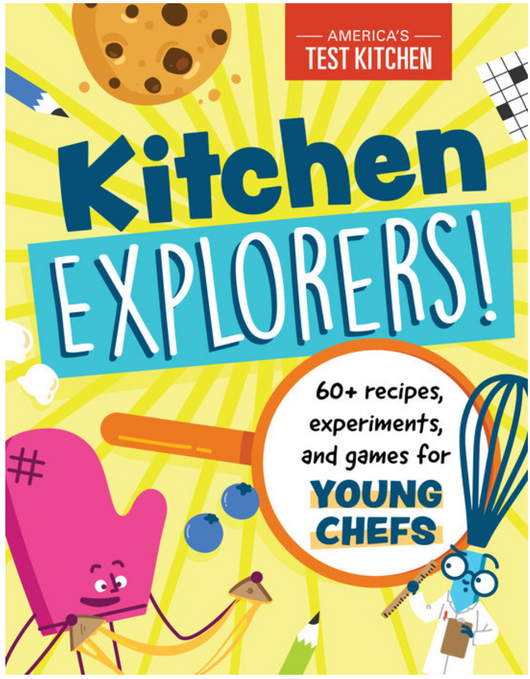 Kitchen Explorers! 60+ RECIPES, EXPERIMENTS, AND GAMES FOR YOUNG CHEFS