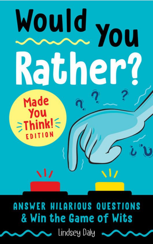 Would You Rather? Made You Think! Edition ANSWER HILARIOUS QUESTIONS AND WIN THE GAME OF WITS