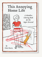 This Annoying Home Life: A Mindless Coloring Book for the Super Stressed