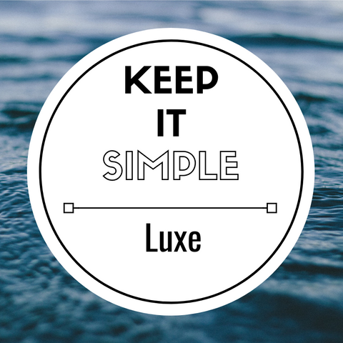Keep it Simple | Luxe