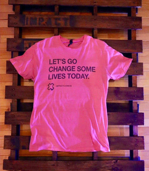 """Lets Go Change Some Lives Today"" - Pink Shirt"