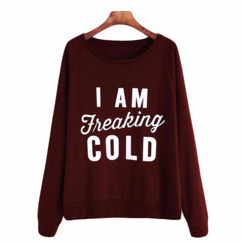 "Women's Burgundy Red ""I Am Freaking Cold"" Long Sleeve Sweatshirt Top"