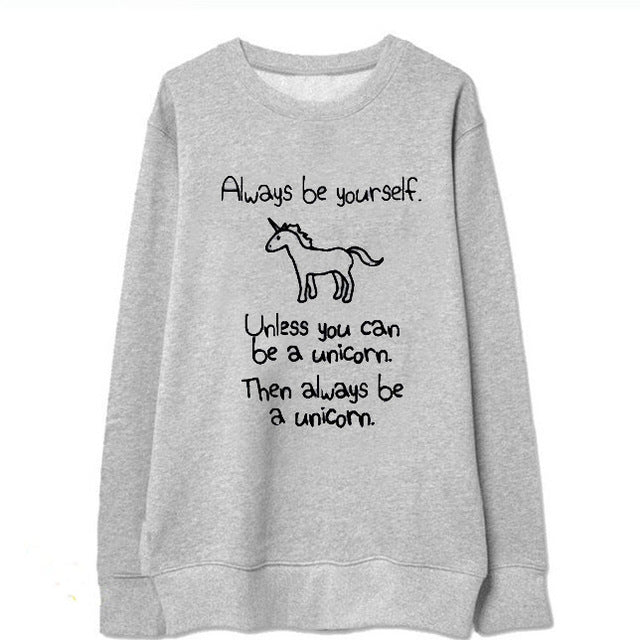 Always Be Yourself, Unless You Can Be a Unicorn Gray Long Sleeve Sweatshirt Top
