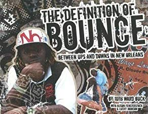 The Definition of Bounce: Between Ups and Downs in New Orleans by 10th Ward Buck