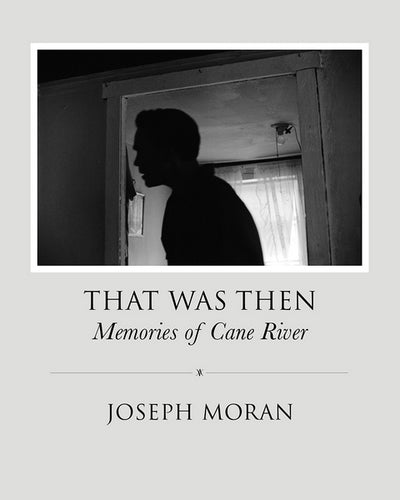 That Was Then: Memories of Cane River by Joseph Moran
