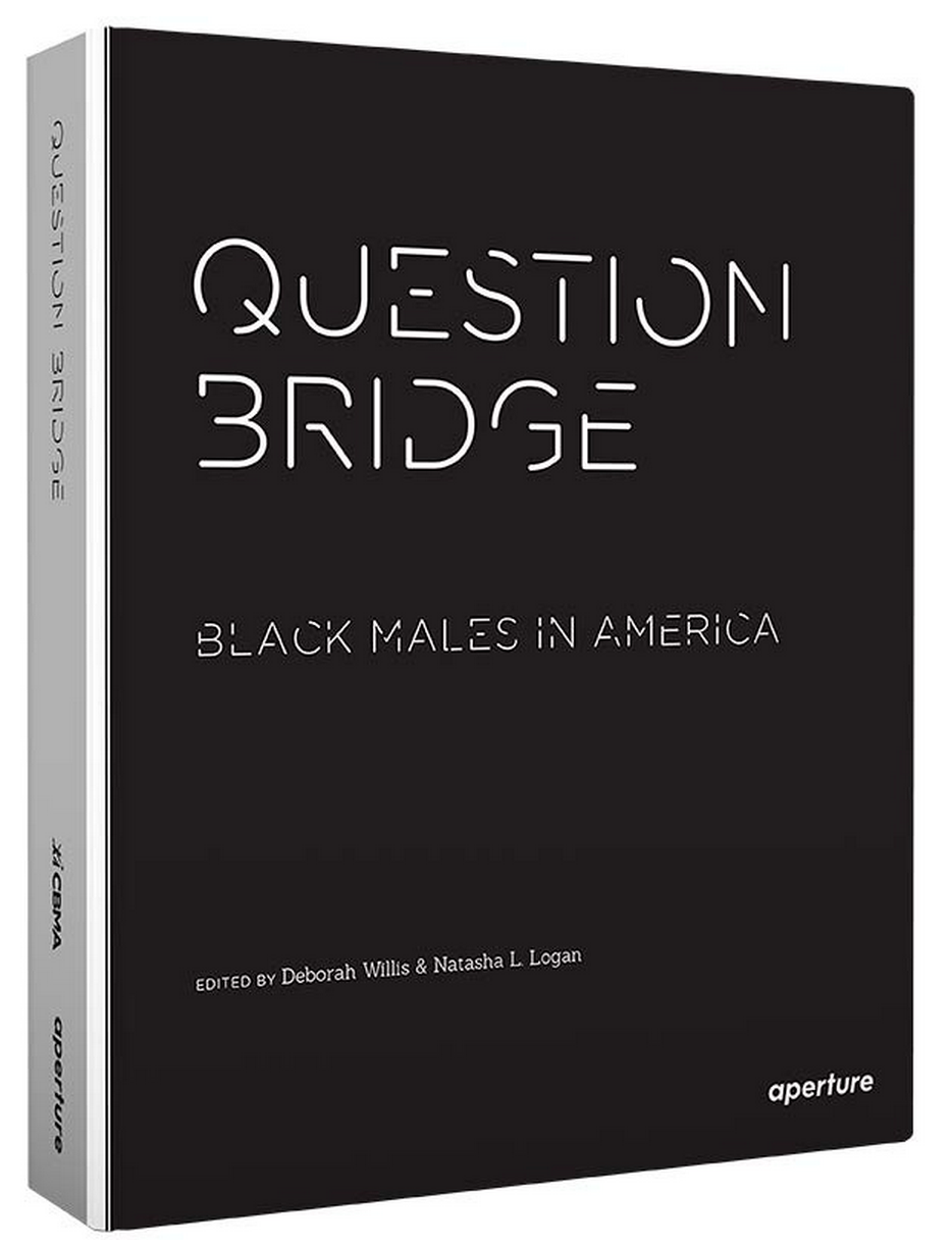 Question Bridge: Black Males in America Edited by Deborah Willis and Natasha L. Logan