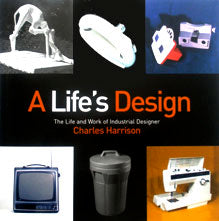 A Life's Design: The Life And Work of Industrial Designer Charles Harrison