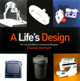Life's Design: The Life And Work of Industrial Designer Charles Harrison, A