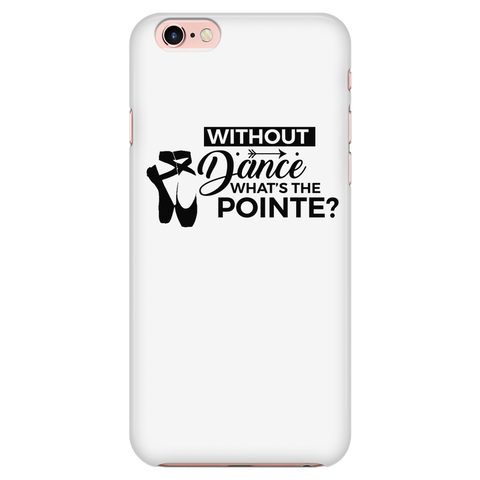 What's the Pointe? iPhone 6/6s Phone Case