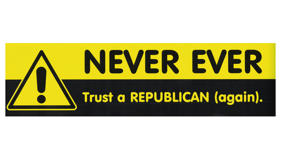 Never Ever Trust a Republican (again) bumper sticker V2 - Free Shipping!