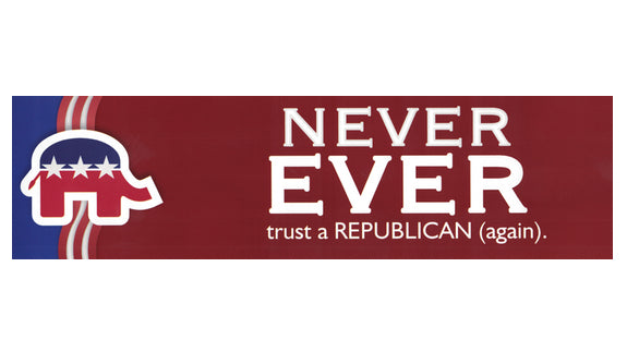 Never Ever Trust a Republican (again) bumper sticker V3 - Free Shipping!