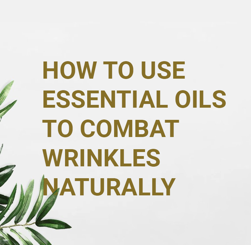How To Use Essential Oils To Combat Wrinkles Naturally