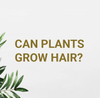 Can plants Grow hair?