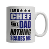 Limited Edition - I Am A Chef and A Dad Nothing Scares Me