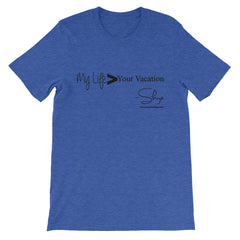 Skye: My Life > Your Vacation Unisex short sleeve t-shirt
