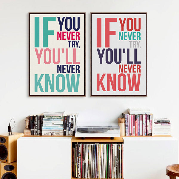 """ If you never try, You'll never know"" 