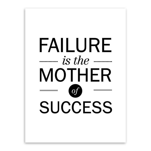 """ Failure is the mother of success"" 