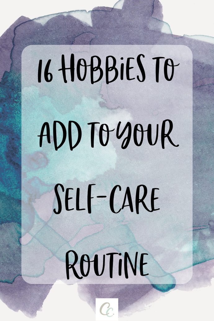 16 Hobbies to Add to Your Self-Care Routine