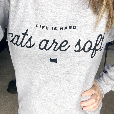 Life is hard, cats are soft - UNISEX sweatshirt