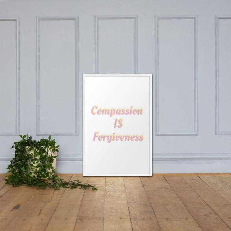 Compassion IS Forgiveness Framed Poster