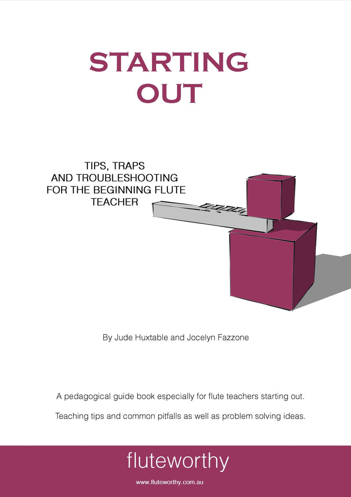 Starting Out -  Tips, Traps and Troubleshooting for the Beginning Flute Teacher