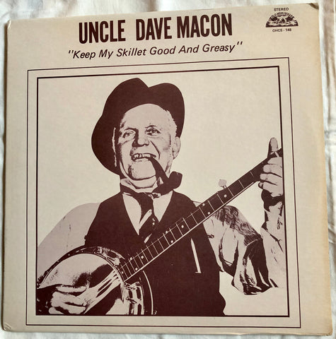 Uncle Dave Macon ‎– Keep My Skillet Good And Greasy