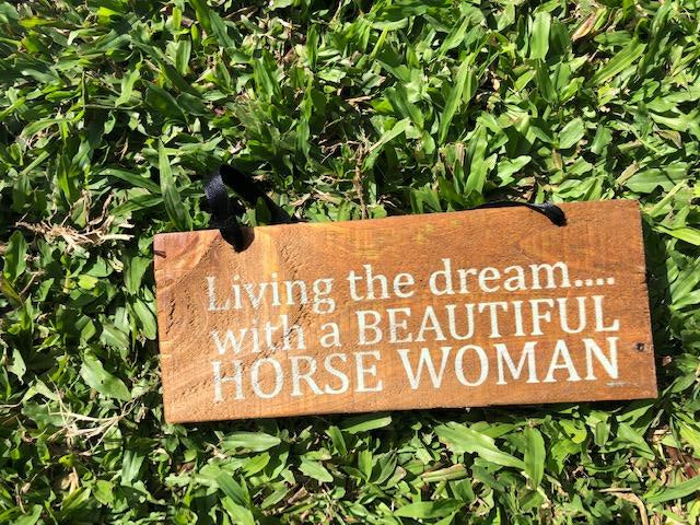 Living the dream living with my Beautiful Horse Woman small rustic timber sign